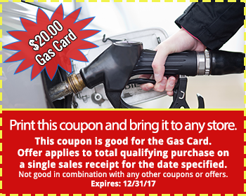 $20.00 Gas Card - Print this coupon and bring it to any store.  This coupon is good for the Gas Card. Offer applies to total qualifying purchase on a single sales receipt for the date specified. Not good in combination with any other coupons or offers.
